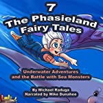 Underwater Adventures and the Battle with Sea Monsters (The Phasieland Fairy Tales 7) | Michael Raduga