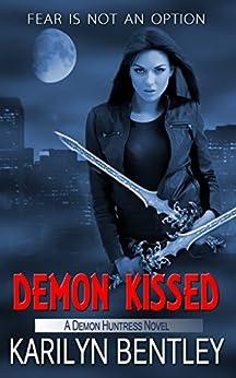 Demon Kissed (A Demon Huntress Novel) by [Bentley, Karilyn]