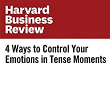 4 Ways to Control Your Emotions in Tense Moments Other by Joseph Grenny Narrated by Fleet Cooper