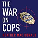 The War on Cops: How the New Attack on Law and Order Makes Everyone Less Safe Audiobook by Heather Mac Donald Narrated by Pam Ward
