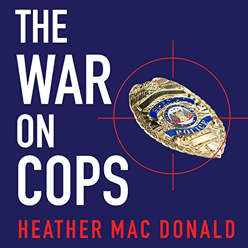 The War on Cops: How the New Attack on Law and Order Makes Everyone Less Safe by Tantor Audio