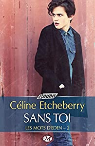 Les mots d'Eden, tome 2 : Sans toi par Céline Etcheberry