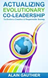 Actualizing Evolutionary Co-Leadership: To Evolve A Creative And Responsible Society