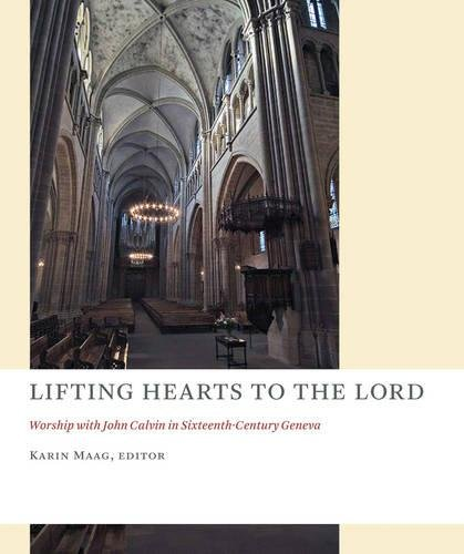 Lifting Hearts to the Lord: Worship with John Calvin in Sixteenth-Century Geneva (The Church at Worship)