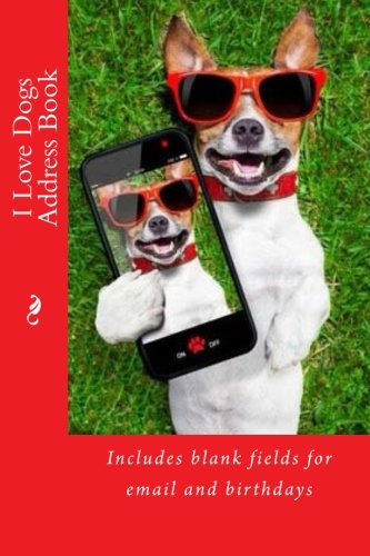 I Love Dogs Address Book: Includes blank fields for email and birthdays (Address - Email Address Us