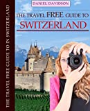 100 Free of charge Factors To Do In Switzerland (Travel Free of charge eGuidebooks Book 13) - ebook