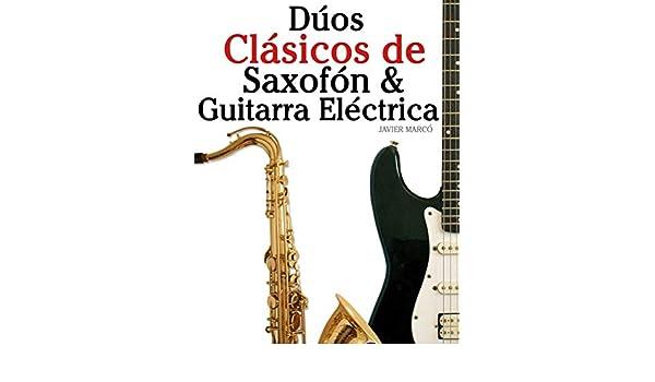 Dúos Clásicos de Saxofón & Guitarra Eléctrica: Piezas fáciles de Bach, Strauss, Tchaikovsky y otros compositores (en Partitura y Tablatura) (Spanish ...