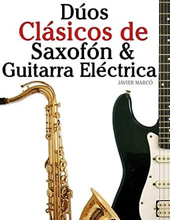 Dúos Clásicos de Saxofón & Guitarra Eléctrica: Piezas fáciles de ...