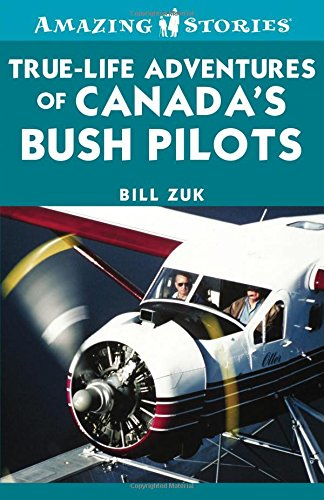 True-Life Adventures of Canada's Bush Pilots (Amazing Stories)