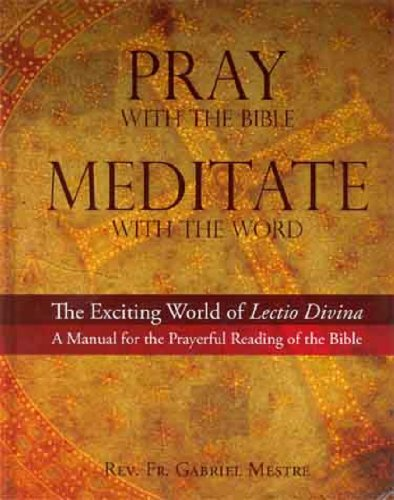 Pray with the Bible, Meditate with the Word: The Exciting World of the Lectio Divina- A Manual for the Prayerful Reading of the Bible