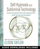 Book Cover for Self-Hypnosis and Subliminal Technology: A How-to Guide for Personal-Empowerment Tools You Can Use Anywhere!