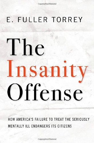 Download The Insanity Offense: How America's Failure to Treat the Seriously Mentally Ill Endangers Its Citizens PDF