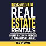 The Potential of Real Estate Rentals: Real Estate Passive Income Should Be Included in Your Strategy
