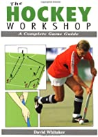 Hockey Workshop: A Complete Game Guide