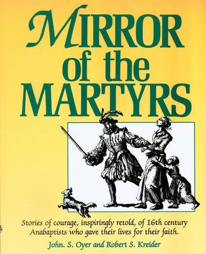 Download Mirror of the Martyrs: Stories Of Courage, Inspiringly Retold, Of 16Th Century Anabaptists Who Gave The PDF