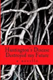 Huntington's Disease Destroyed My Future, A. neville, 1482793245