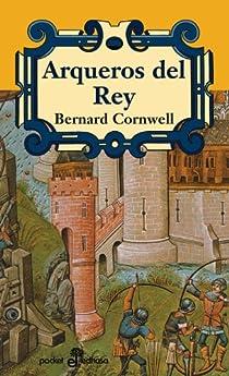 Arqueros del rey par Cornwell