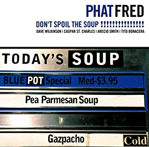 Phat Fred - Don't Spoil The Soup!