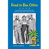 Road to Box Office — The Seven Film Comedies of Bing Crosby, Bob Hope and Dorothy Lamour, 1940-1962