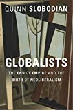 img - for Globalists: The End of Empire and the Birth of Neoliberalism book / textbook / text book