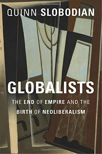 Globalists – The End of Empire and the Birth of Neoliberalism