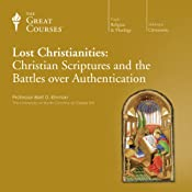 Lost Christianities: Christian Scriptures and the Battles over Authentication |  The Great Courses, Bart D. Ehrman