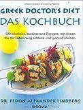 Greek Doctor's Diet - Das Kochbuch: 100 köstliche, mediterrane Rezepte, mit denen Sie Ihr Leben lang schlank und gesund bleiben