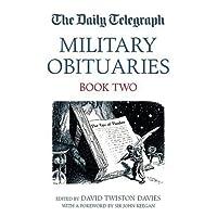 "The ""Daily Telegraph"" Military Obituaries: Bk. 2 (Daily Telegraph Book of Obituaries)"