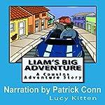 Liam's Big Adventure: A Cousin's Adventure, Book 1   Lucy Kitten