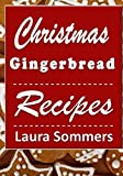 Christmas Gingerbread Recipes: Gingerbread Cookbook for the Holidays (Christmas Cookbook) (Volume 3)