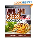 WINE PAIRING CLUG: WINE AND CHEESE LOVER'S COOKBOOK: Discover simple and gourmet recipes celebrating cheese and paired with wine. (Wine Pairing Club Presents Book 1)