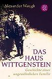 Das Haus Wittgenstein: Geschichte einer ungewöhnlichen Familie