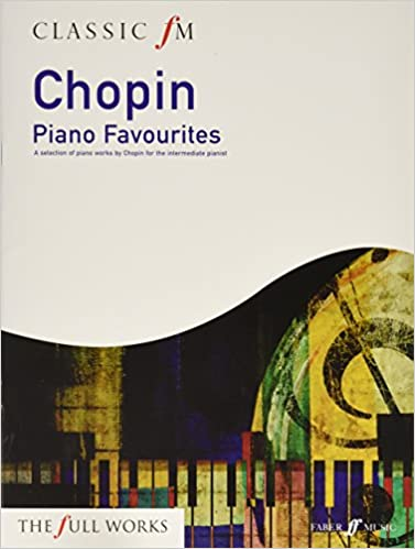 classic fm chopin piano favorites a selection of piano works by chopin for the intermediate pianist faber edition classic fm