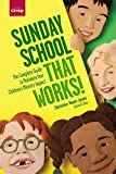 Sunday School that Works!: The Complete Guide to Maximize Your Children's Ministry Impact