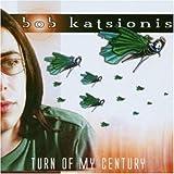 Turn of My Century by BOB KATSIONIS (2002-08-06)