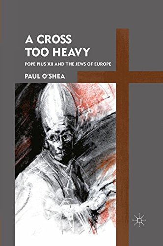 A Cross Too Heavy: Pope Pius XII and the Jews of Europe pdf epub
