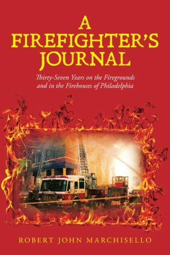 (A Firefighter's Journal: Thirty-Seven Years on the Firegrounds and in the Firehouses of Philadelphia)