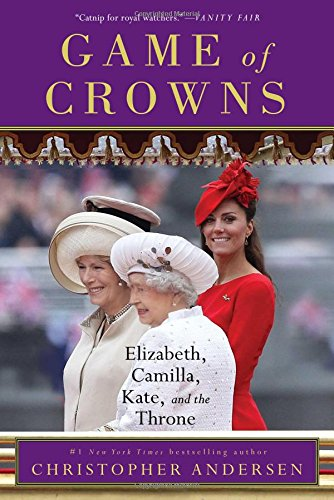 Game of Crowns: Elizabeth, Camilla, Kate, and the Throne -