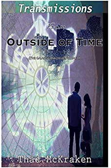 Transmissions From Outside of Time by [McKraken, Thad]
