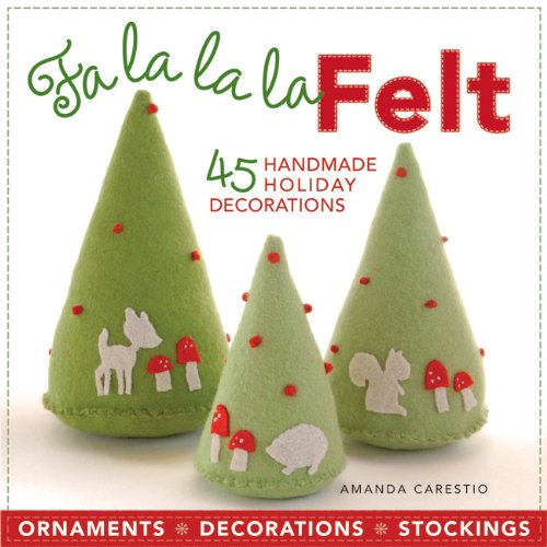 Fa La La La Felt 45 Handmade Holiday Decorations by Carestio, Amanda ( AUTHOR ) Aug-03-2010 Paperback