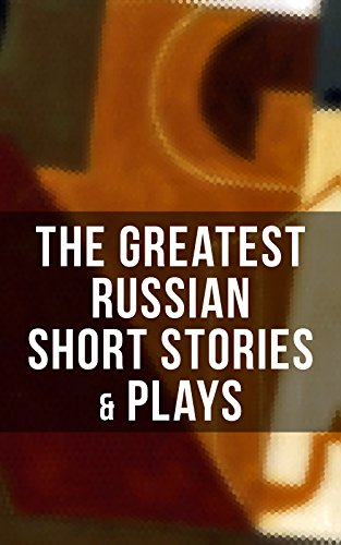 The Greatest Russian Short Stories & Plays: Dostoevsky, Tolstoy, Chekhov, Gorky, Gogol and many more (Unabridged): An All Time Favorite Collection from ... Essays and Lectures on Russian Novelists)
