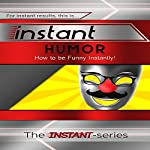 Instant Humor: How to Be Funny Instantly!: INSTANT Series |  The INSTANT-Series