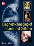 Pediatric Radiology, Wells, Robert G., 0071769668