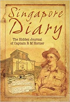Book Singapore Diary: The Hidden Journal of Captain R. M. Horner