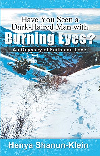 Book: Have You Seen a Dark-Haired Man with Burning Eyes? - An Odyssey of Faith and Love by Henya Shanun Klein