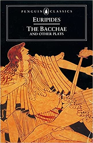 the bacchae and other plays penguin classics