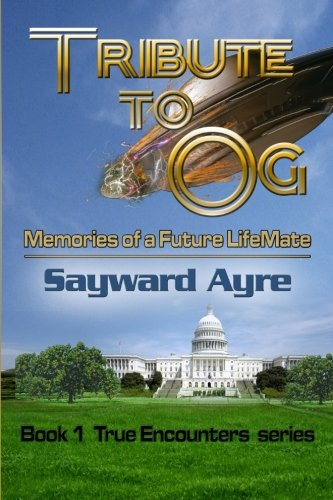 Download Tribute to Og: Memories of a Future LifeMate (True Encounters) (Volume 1) pdf