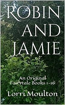 Robin and Jamie Books 1-16 (An Original Fairytale) by [Moulton, Lorri]