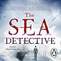 The Sea Detective Hörbuch von Mark Douglas-Home Gesprochen von: David Monteath