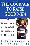 The Courage to Raise Good Men, Olga Silverstein and Beth Rashbaum, 0140175679